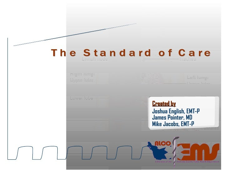 The Standard of Care Capnography Created by   Joshua English, EMT-P James Pointer, MD Mike Jacobs, EMT-P