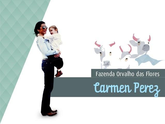 Carmen Perez Fazenda Orvalho das Flores