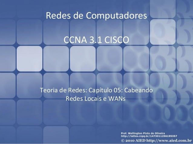 Redes de Computadores  CCNA 3.1 CISCO  Teoria de Redes: Capítulo 05: Cabeando  Redes Locais e WANs