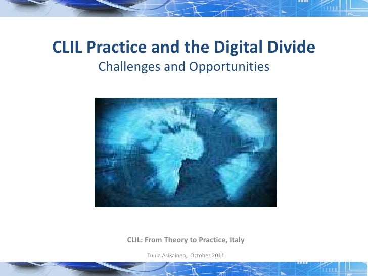 CLIL Practice and the Digital Divide      Challenges and Opportunities          CLIL: From Theory to Practice, Italy      ...