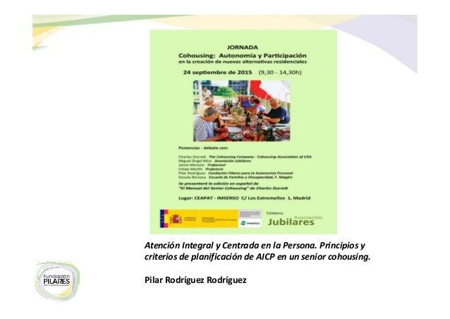 AtenciónIntegralyCentradaenlaPersona.Principiosy criteriosdeplanificacióndeAICPenunseniorcohousing. Pilar...