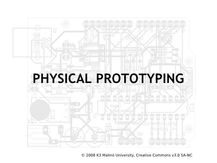 PHYSICAL PROTOTYPING           © 2008 K3 Malmö University, Creative Commons v3.0 SA-NC