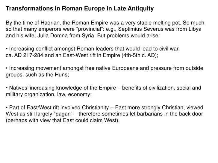 Transformations in Roman Europe in Late AntiquityBy the time of Hadrian, the Roman Empire was a very stable melting pot. S...