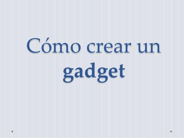 Cómo crear un gadget