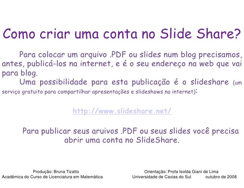 Como criar uma conta no Slide Share?        Para colocar um arquivo .PDF ou slides num blog precisamos,                   ...