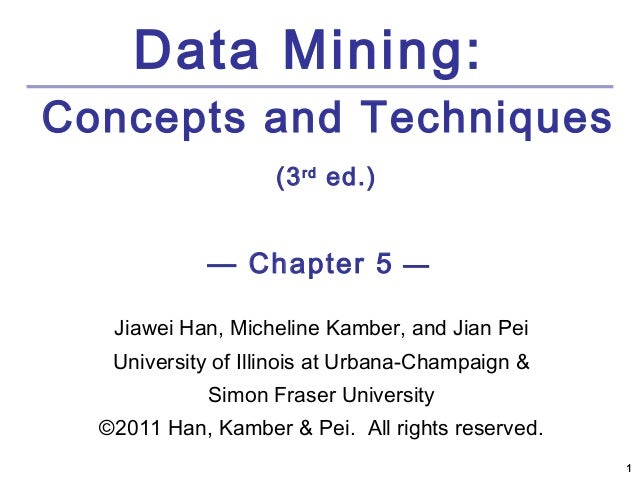 Data Mining:Concepts and Techniques                    (3 rd ed.)            — Chapter 5 —   Jiawei Han, Micheline Kamber,...
