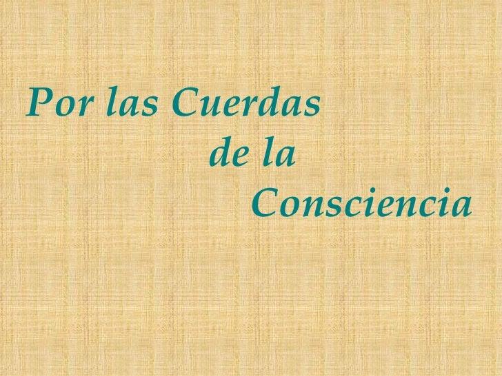 Por las Cuerdas     de la    Consciencia