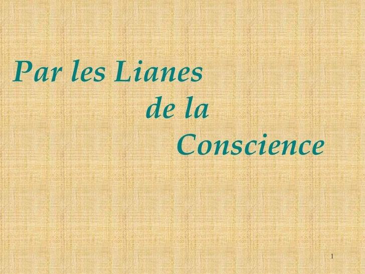 Par les Lianes     de la   Conscience