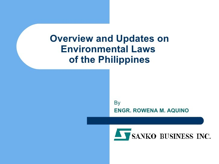 Overview and Updates on Environmental Laws  of the Philippines By  ENGR. ROWENA M. AQUINO
