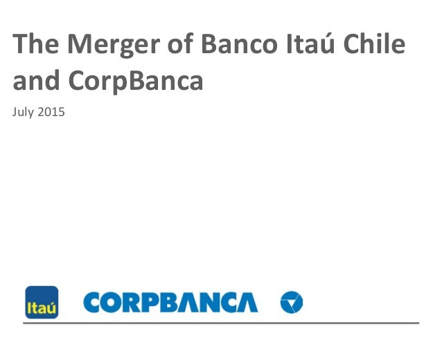The Merger of Banco Itaú Chile and CorpBanca July 2015