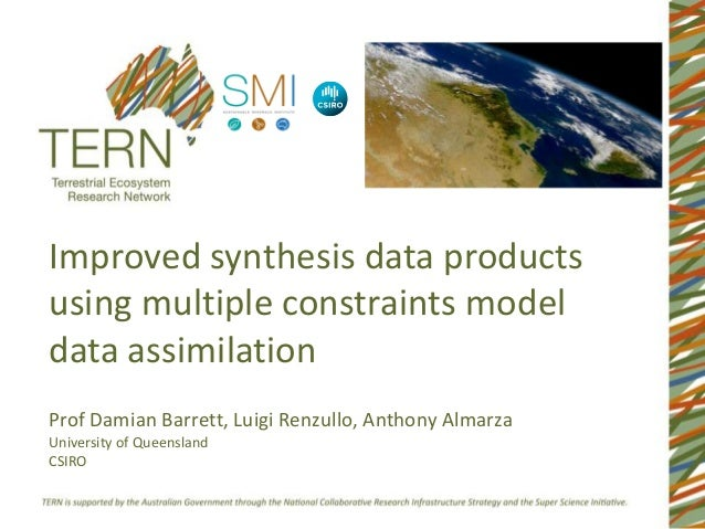 Improved synthesis data productsusing multiple constraints modeldata assimilationProf Damian Barrett, Luigi Renzullo, Anth...