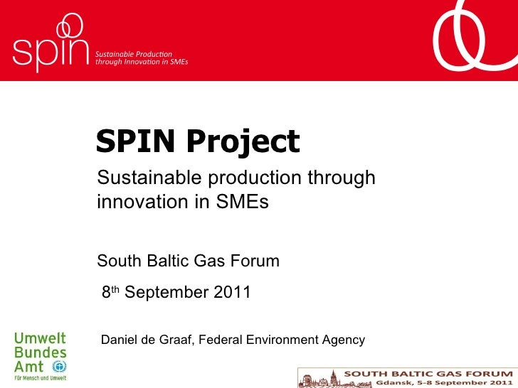 SPIN Project Sustainable production through innovation in SMEs Daniel de Graaf, Federal Environment Agency South Baltic Ga...