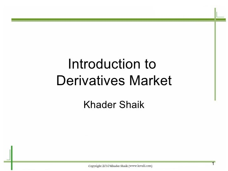 Introduction to  Derivatives Market Khader Shaik