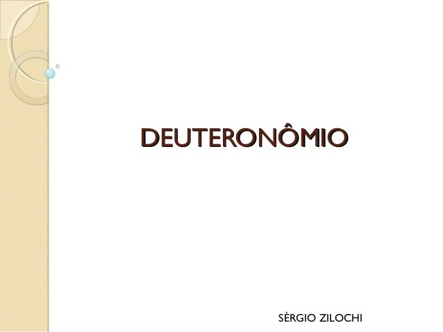 DEUTERONÔMIODEUTERONÔMIO SÉRGIO ZILOCHI
