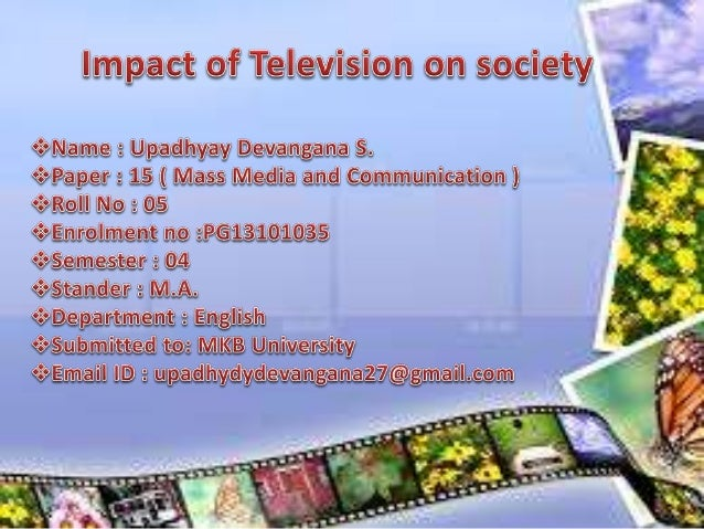 effects of television on society essays Impacts of reality tv on society december 13 the purpose of this essay is to show the positive and negative effects of reality tv on society.