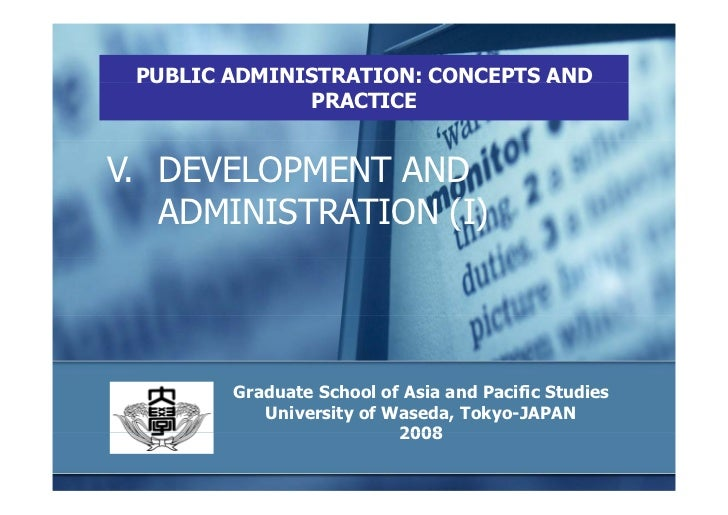 PUBLIC ADMINISTRATION: CONCEPTS AND               PRACTICE   V. DEVELOPMENT AND    ADMINISTRATION (I)             Graduate...