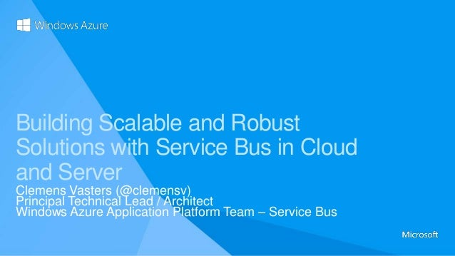 Building Scalable and RobustSolutions with Service Bus in Cloudand ServerClemens Vasters (@clemensv)Principal Technical Le...