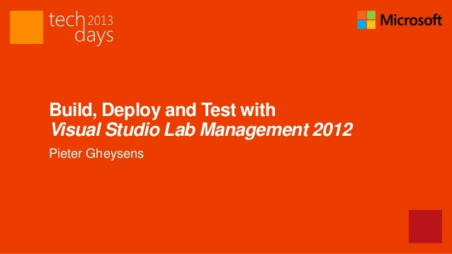 Build, Deploy and Test withVisual Studio Lab Management 2012Pieter Gheysens