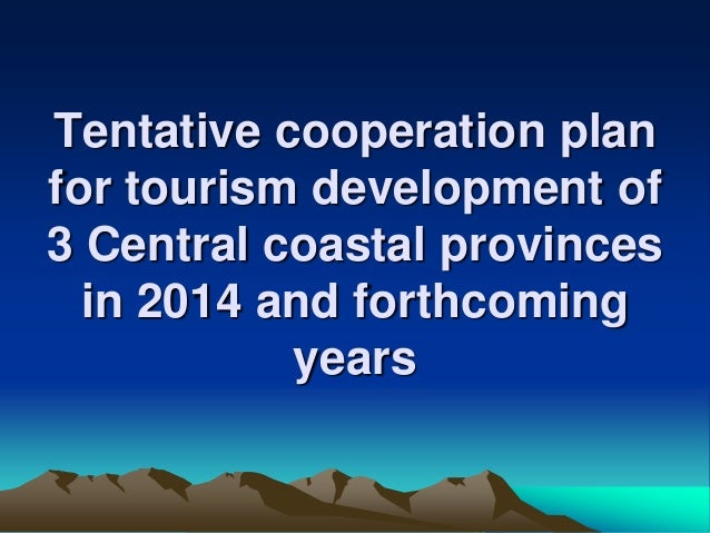 Tentative cooperation plan for tourism development of 3 Central coastal provinces in 2014 and forthcoming years