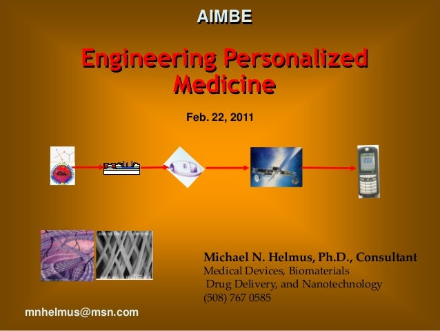 AIMBE Engineering Personalized Medicine Michael N. Helmus, Ph.D., Consultant Medical Devices, Biomaterials Drug Delivery, ...