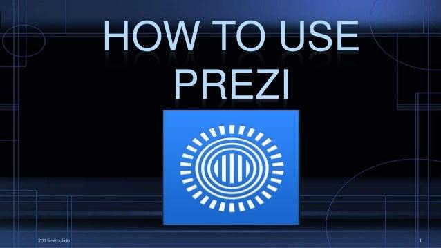 HOW TO USE PREZI 2015mftpulido 1