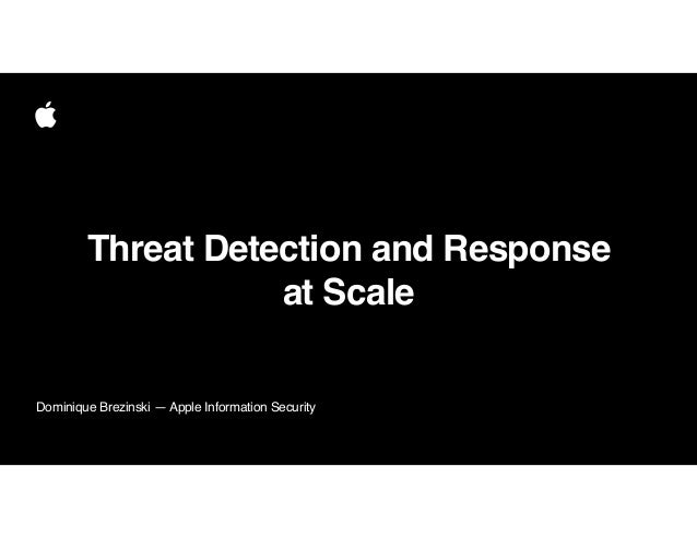 Dominique Brezinski — Apple Information Security • Threat Detection and Response • at Scale
