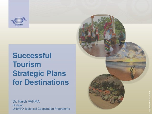 Successful Tourism Strategic Plans for Destinations Dr. Harsh VARMA Director UNWTO Technical Cooperation Programme Coverph...
