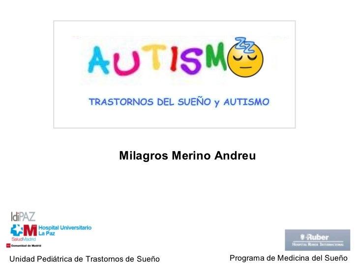 Milagros Merino Andreu Unidad Pediátrica de Trastornos de Sueño Programa de Medicina del Sueño