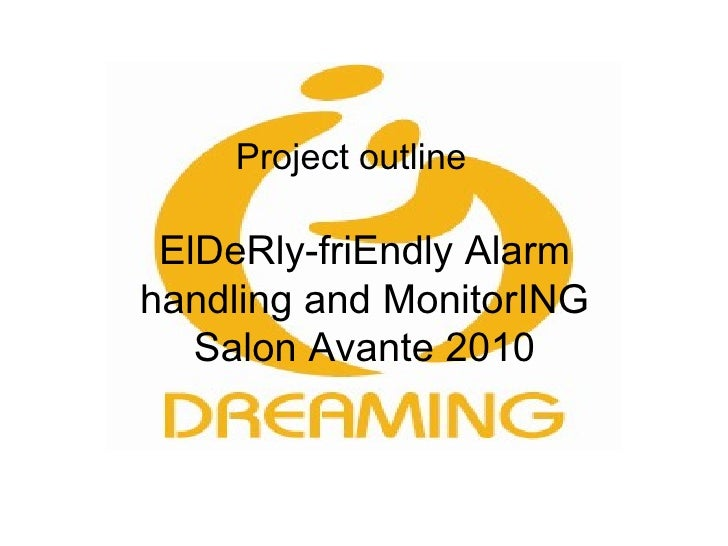 Project outline   ElDeRly-friEndly Alarm handling and MonitorING Salon Avante 2010