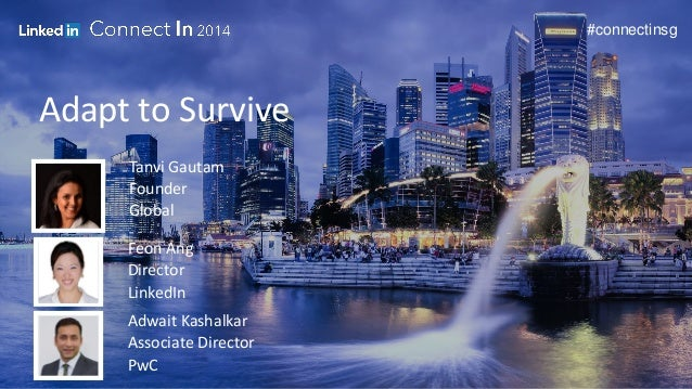 #connectinsg  Adapt to Survive  Tanvi Gautam  Founder  Global  Feon Ang  Director  LinkedIn  Adwait Kashalkar  Associate D...