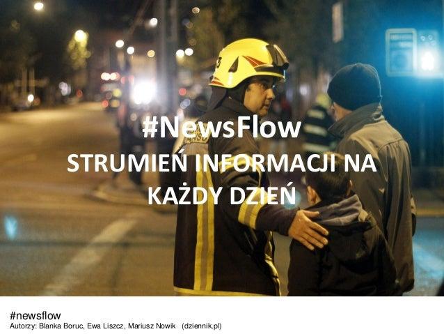 #NewsFlow STRUMIEO INFORMACJI NA KAŻDY DZIEO #newsflow Autorzy: Blanka Boruc, Ewa Liszcz, Mariusz Nowik (dziennik.pl)