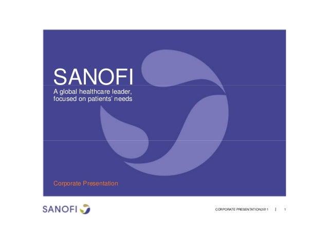 CORPORATE PRESENTATION 2011 1 Corporate Presentation SANOFIA global healthcare leader, focused on patients' needs