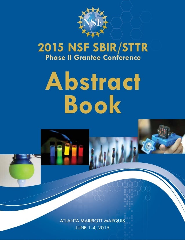 INATIONAL SCIENCE FOUNDATION 2015 NSF SBIR/STTR Phase II Grantee Conference Abstract Book ATLANTA MARRIOTT MARQUIS JUNE 1-...