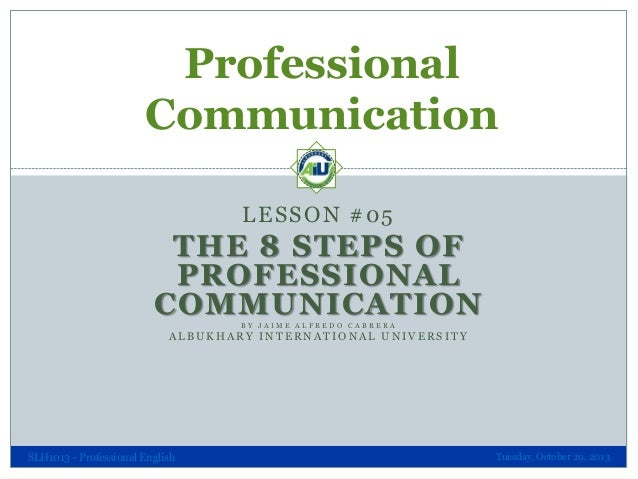 Professional Communication LESSON #05  THE 8 STEPS OF PROFESSIONAL COMMUNICATION BY JAIME ALFREDO CABRERA  ALBUKHARY INTER...