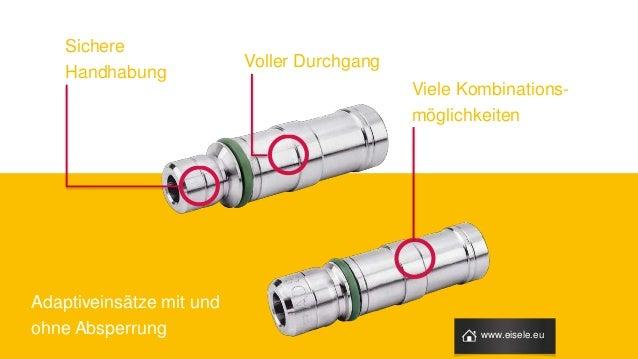 Sichere Handhabung Voller Durchgang Viele Kombinations- möglichkeiten Adaptiveinsätze mit und ohne Absperrung www.eisele.eu