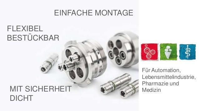 Für Automation, Lebensmittelindustrie, Pharmazie und Medizin EINFACHE MONTAGE FLEXIBEL BESTÜCKBAR MIT SICHERHEIT DICHT