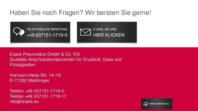 Eisele Pneumatics GmbH & Co. KG Qualitäts-Anschlusskomponenten für Druckluft, Gase und Flüssigkeiten Hermann-Hess-Str. 14–...