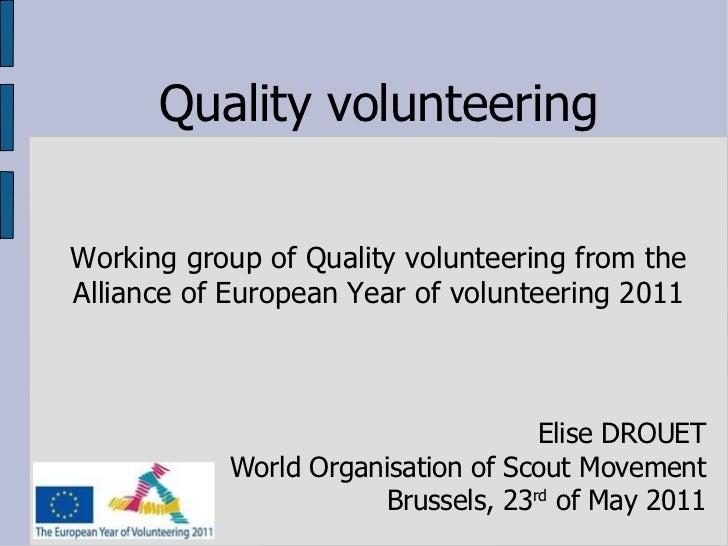 Quality volunteering Working group of Quality volunteering from the Alliance of European Year of volunteering 2011 Elise D...