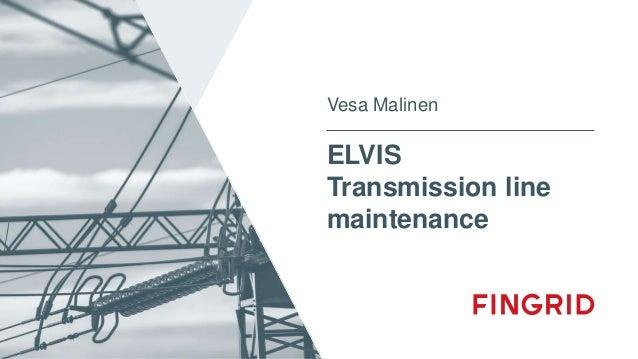 ELVIS Transmission line maintenance Vesa Malinen