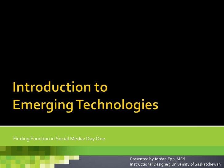 Finding Function in Social Media: Day One                                            Presented by Jordan Epp, MEd         ...