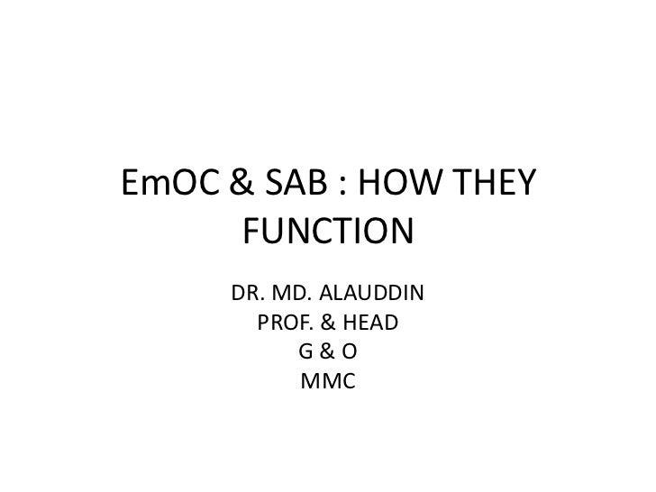 EmOC & SAB : HOW THEY FUNCTION<br />DR. MD. ALAUDDIN<br />PROF. & HEAD<br />G & O<br />MMC<br />