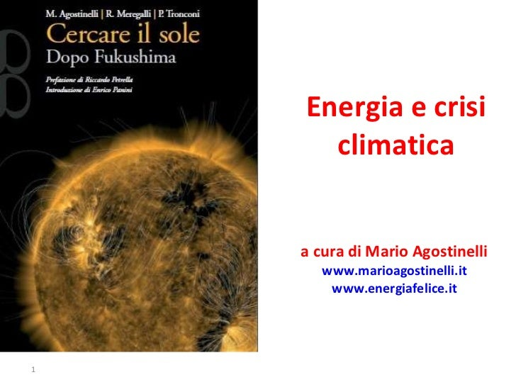 Energia e crisi climatica a cura di Mario Agostinelli  www.marioagostinelli.it   www.energiafelice.it