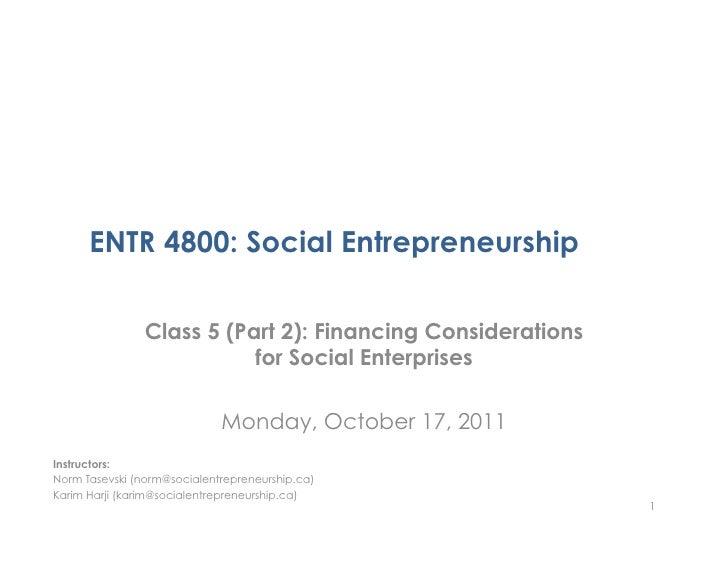 ENTR 4800: Social Entrepreneurship                Class 5 (Part 2): Financing Considerations                           for...