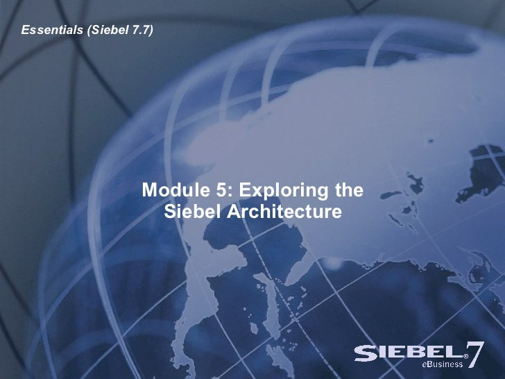 Module 5: Exploring the Siebel Architecture Essentials (Siebel 7.7)