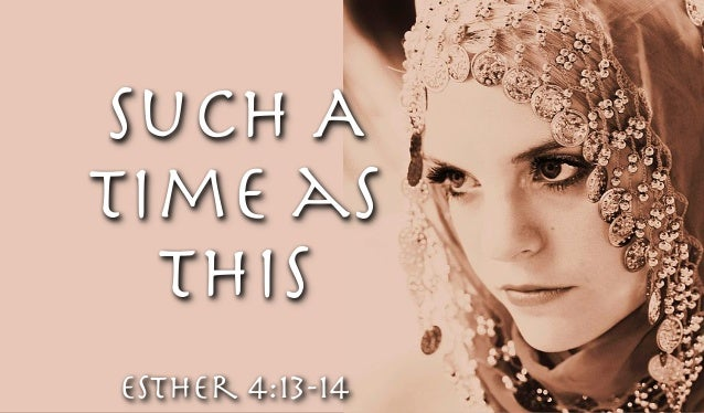 Such A Time as This Esther 4:13-14
