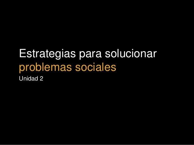 Estrategias para solucionar problemas sociales Unidad 2