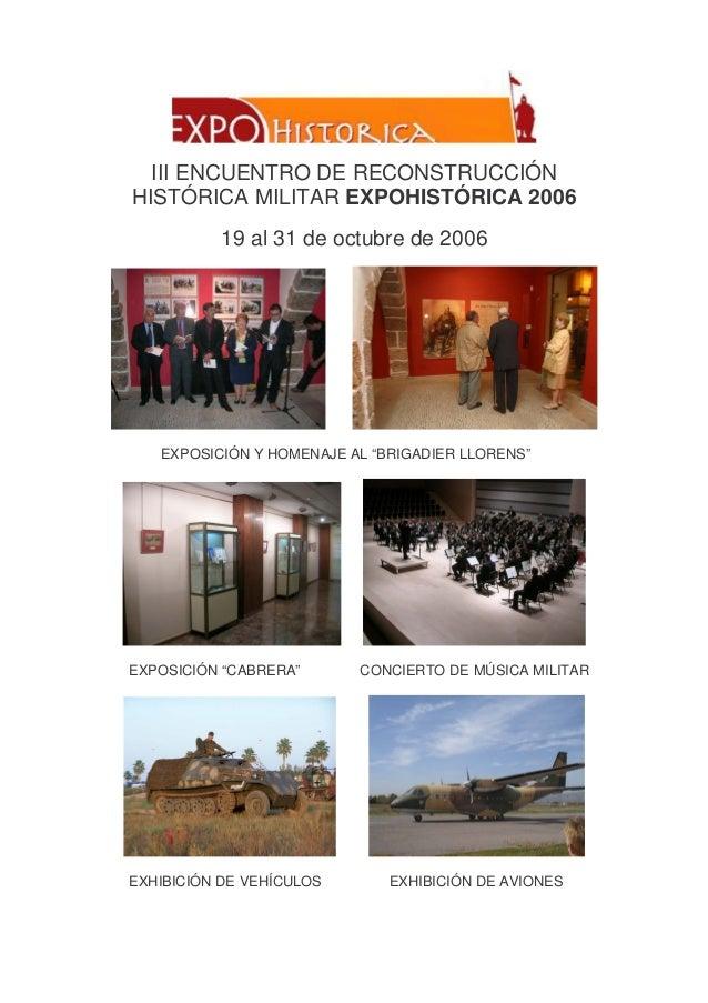 III ENCUENTRO DE RECONSTRUCCIÓN HISTÓRICA MILITAR EXPOHISTÓRICA 2006 19 al 31 de octubre de 2006  EXPOSICIÓN Y HOMENAJE AL...
