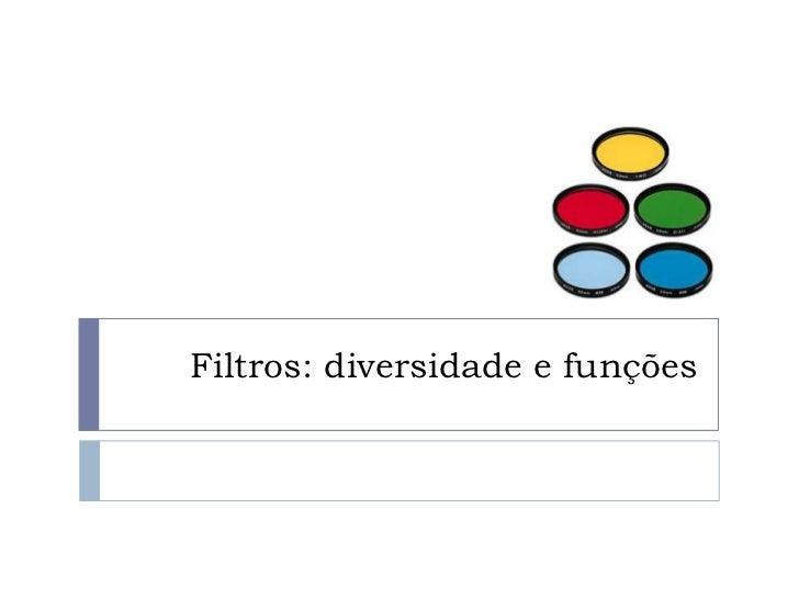 Filtros: diversidade e funções
