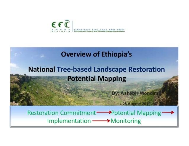 OverviewofEthiopia's NationalTree‐basedLandscapeRestoration PotentialMapping By; Ashebir Wondimu 28 August 2019 Res...