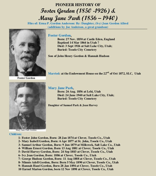 PIONEER HISTORY OF Foster Gordon (1850 -1926) & Mary Jane Park (1856 – 1940) Files of: Erma P. Gordon Anderson: By: Daught...